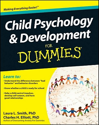 Child Psychology and Development for Dummies By Smith, Laura L., Ph.D./ Elliott, Charles H.
