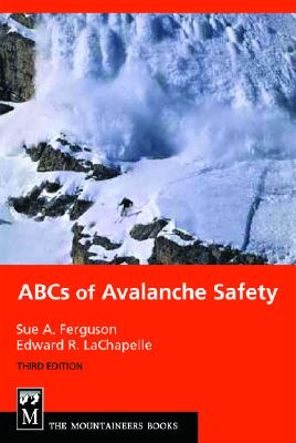 The ABCs of Avalanche Safety By Ferguson, Sue A./ Lachapelle, Edward R.